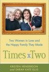 Times Two: Two Women in Love and the Happy Family They Made - Kristen Henderson, Sarah Ellis
