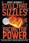 Style That Sizzles & Pacing for Power: An Editor's Guide to Writing Compelling Fiction - Jodie Renner