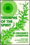 Triumphs of the Spirit in Children's Literature - Francelia Butler, Richard Rotert
