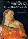 The Young Michelangelo: The Artist in Rome, 1496-1501 and Michelangelo as a Painter on Panel; Making and Meaning - Michael Hirst, Jill Dunkerton