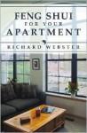Feng Shui for Your Apartment - Richard Webster, Edgar Rojas, Marguerite Krause