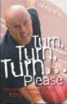 Turn, Turn, Turn... Please: Musings On Cricket & Life - Kerry O'Keeffe