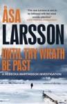 Until Thy Wrath Be Past: A Rebecka Martinsson Investigation - Åsa Larsson, Laurie Thompson