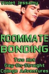 Roommate Bonding - Two Hot Gay-On-Straight College Adventures - Violet Jessamy