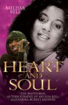 Heart and Soul: The Emotional Autobiography of Melissa Bell, Alexandra Burke's Mother - Melissa Bell