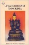 Life And Teachings Of Tsong Khapa - Robert A.F. Thurman