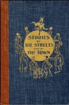 Stories of the Streets and of the Town, from the Chicago Record, 1893-1900 - George Ade