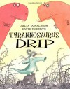 Tyrannosaurus Drip - Julia Donaldson, David Roberts (Illustrator)