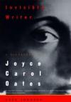 Invisible Writer: A Biography of Joyce Carol Oates - Greg Johnson