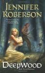 Deepwood - Jennifer Roberson