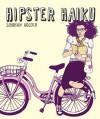 Hipster Haiku Hipster Haiku Hipster Haiku - Siobhan Adcock