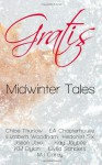 Gratis: Midwinter Tales - Chloe Thurlow, E.A. Chapterhouse, Elizabeth Woodham, Hedonist Six, Jason Jaxx, Kay Jaybee, K.M. Dylan, Livilla Sanders, M.J. Carey