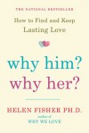 Why Him? Why Her?: Finding Real Love By Understanding Your Personality Type - Helen Fisher