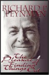 The Pleasure of Finding Things Out: The Best Short Works of Richard P. Feynman - Richard P. Feynman