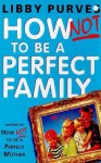 How Not To Be A Perfect Family - Libby Purves