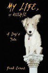 My Life, by Rushie: A Dog's Tale - Fred Evans
