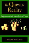 The Quest for Reality: Subjectivism & the Metaphysics of Colour - Barry Stroud