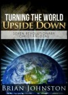 Turning the World Upside Down: Seven Revolutionary Christian Ideas (Search For Truth) - Brian Johnston, Hayes Press