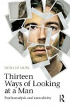 Thirteen Ways of Looking at a Man: Psychoanalysis and Masculinity - Donald Moss