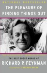 The Pleasure of Finding Things Out: The Best Short Works of Richard P. Feynman - Richard P. Feynman, Jeffrey Robbins, Freeman John Dyson