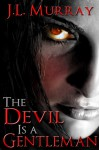 The Devil Is a Gentleman - J.L. Murray