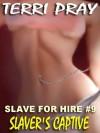 SLAVER'S CAPTIVE [Slave for Hire #9] - Terri Pray