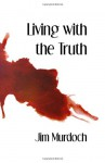 Living with the Truth - Jim Murdoch