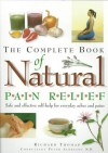 The Complete Book of Natural Pain Relief: Safe and Effective Self-Help for Everyday Aches and Pains - Richard Thomas