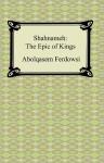 Shahnameh: The Epic of Kings - Abolqasem Ferdowsi, Abolqasem Ferdowsi