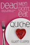 Dead Men Don't Eat Quiche - Gwen Ellery
