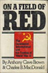 On a Field of Red: The Communist International & the Coming of World War 2 - Anthony Cave Brown, Charles B. MacDonald