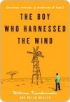 The Boy Who Harnessed the Wind: Creating Currents of Electricity and Hope (P.S.) - William Kamkwamba, Bryan Mealer