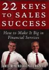 22 Keys to Sales Success: How to Make It Big in Financial Services - James M. Benson, Paul Karasik