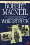 Wordstruck: A Memoir - Robert MacNeil