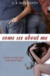 Come See About Me - C.K. Kelly Martin