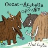 Oscar and Arabella and Ormsby - Neal Layton