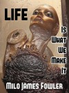 Life Is What We Make It - Milo James Fowler
