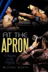 At the Apron: A Night at the Fights - Michael North