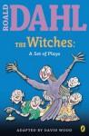 The Witches: A Set of Plays - Roald Dahl, David Wood