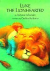 Luke the Lionhearted - Antonie Schneider, Cristina Kadmon, Kris T Kadmon, J. Alison James