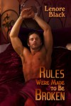 Rules Were Made to Be Broken - Lenore Black
