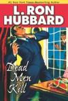 Dead Men Kill - L. Ron Hubbard