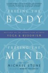 Freeing the Body, Freeing the Mind: Writings on the Connections between Yoga and Buddhism - Michael Stone, Robert A.F. Thurman