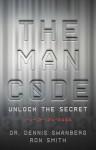 The Man Code: Unlock the Secret - Dennis Swanberg, Ron Smith
