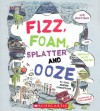 Fizz, Foam, Splatter and Ooze: 50 Cool Science Concoctions - Joe Rhatigan, Veronika Alice Gunter, Tom LaBaff