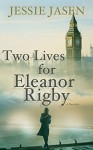 Two Lives for Eleanor Rigby - Jessie Jasen