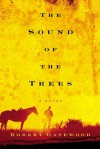 The Sound of the Trees: A Novel - Robert Gatewood