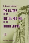 The History of the Decline and Fall of the Roman Empire: Volume 3 - Edward Gibbon
