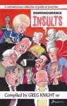 Dishonourable Insults: A Compendium of Political Invective - Greg Knight
