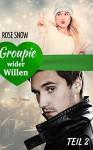 Groupie wider Willen 2: Liebesroman - Rose Snow